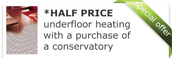 Half Price Underfloor Heating with every complete Conservatory
